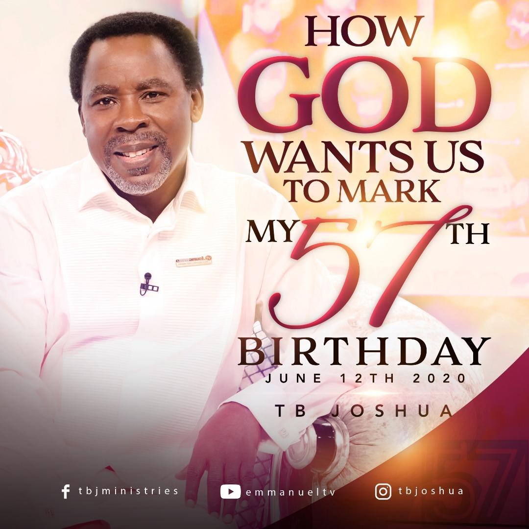 TB JOSHUA : HOW GOD WANTS US TO MARK MY 57TH BIRTHDAY
